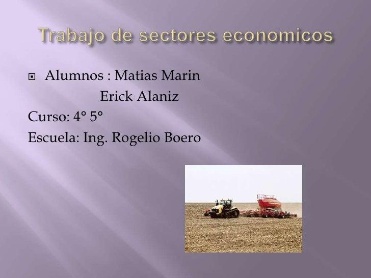 Trabajo de sectores economicos<br />Alumnos : MatiasMarin<br />                   Erick Alaniz<br />Curso: 4° 5°<br />Escu...