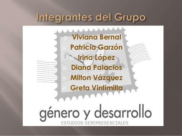  Viviana Bernal Patricia Garzón Irina López Diana Palacios Milton Vázquez Greta Vintimilla