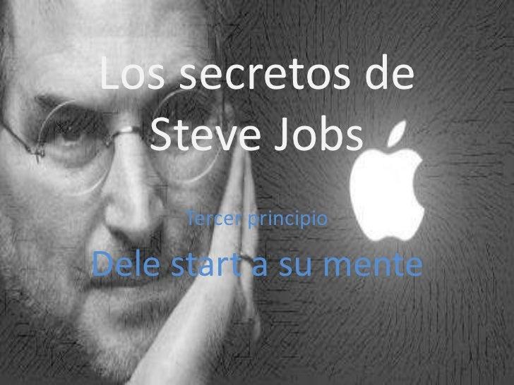 Los secretos de  Steve Jobs     Tercer principioDele start a su mente
