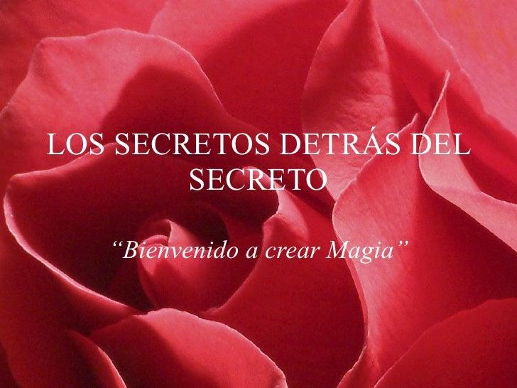 """LOS SECRETOS DETRÁS DEL SECRETO """" Bienvenido a crear Magia"""""""