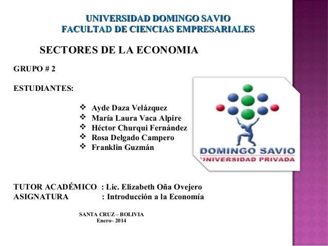 UNIVERSIDAD DOMINGO SAVIO FACULTAD DE CIENCIAS EMPRESARIALES  SECTORES DE LA ECONOMIA GRUPO # 2 ESTUDIANTES:       Ay...