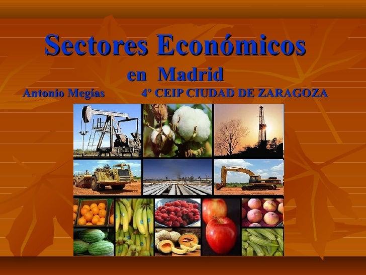 Sectores Económicos                 en MadridAntonio Megías    4º CEIP CIUDAD DE ZARAGOZA