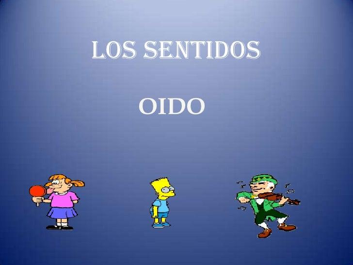 LOS SENTIDOS   OIDO