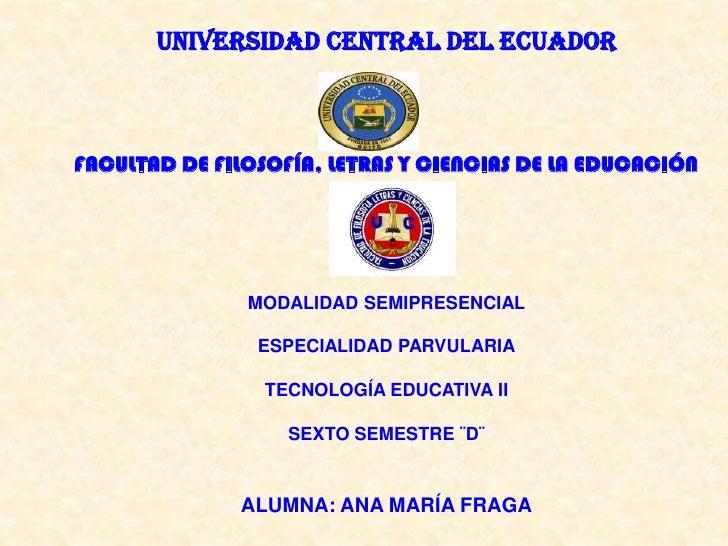 UNIVERSIDAD CENTRAL DEL ECUADORFACULTAD DE FILOSOFÍA, LETRAS Y CIENCIAS DE LA EDUCACIÓN               MODALIDAD SEMIPRESEN...