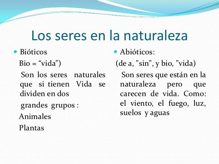 """Los seres en la naturaleza<br />Bióticos <br />Bio = """"vida"""")<br />    Son los seres  naturales que  si tienen  Vida  se  d..."""