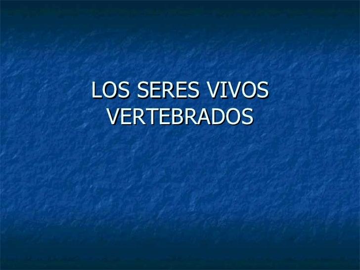 LOS SERES VIVOS VERTEBRADOS