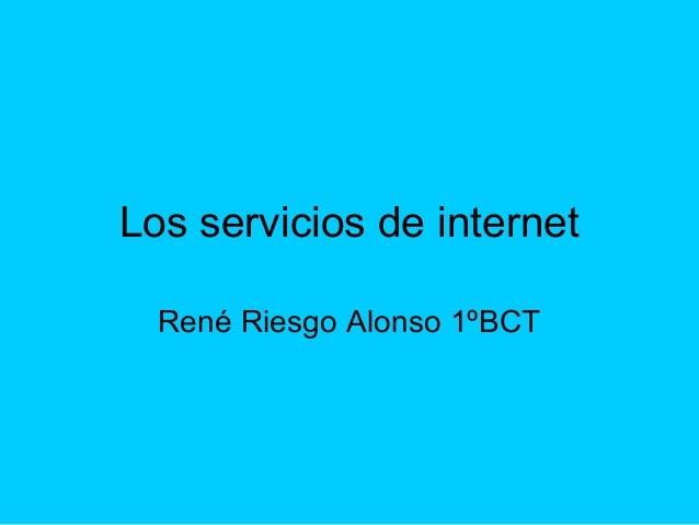 Los servicios de internet René Riesgo Alonso 1ºBCT