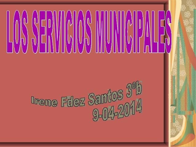 Los servicios municipales son los trabajos que se realizan para atender las necesidades de los vecinos.