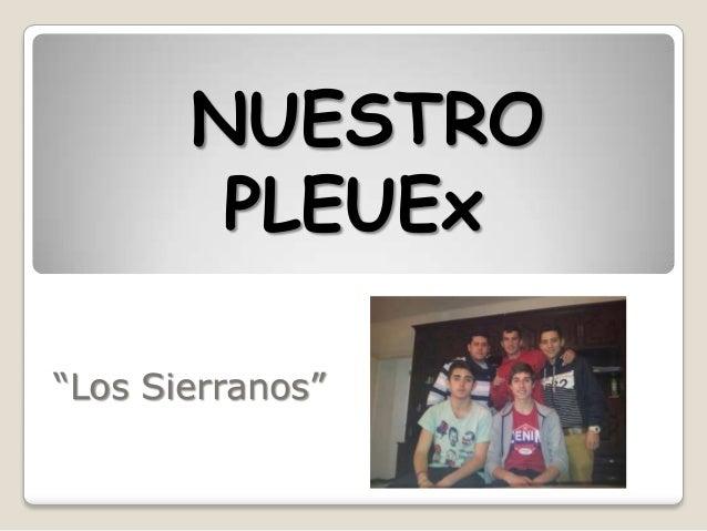 """NUESTRO        PLEUEx""""Los Sierranos"""""""
