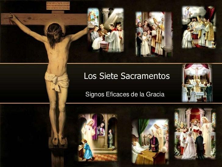 Los Siete SacramentosSignos Eficaces de la Gracia