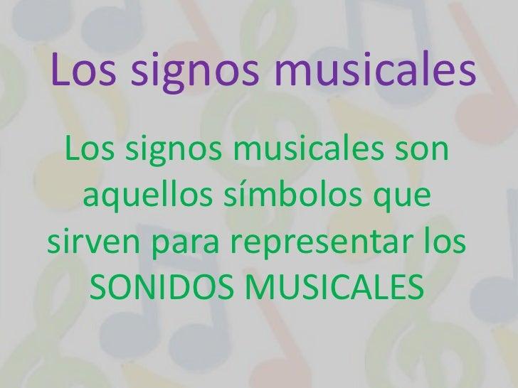 Los signos musicales<br />Los signos musicales son aquellos símbolos que sirven para representar los SONIDOS MUSICALES<br />