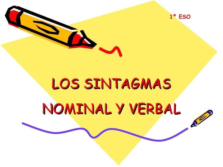 LOS SINTAGMAS NOMINAL Y VERBAL 1º ESO