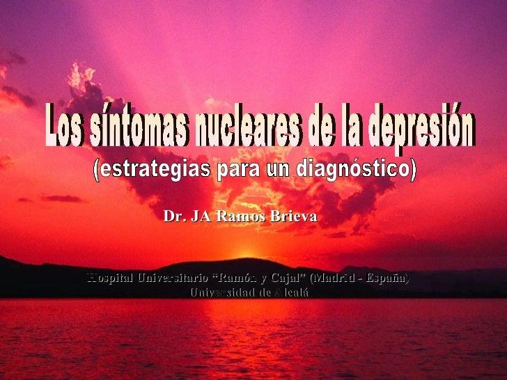"""Dr. JA Ramos Brieva Los síntomas nucleares de la depresión (estrategias para un diagnóstico) Hospital Universitario """"Ramón..."""