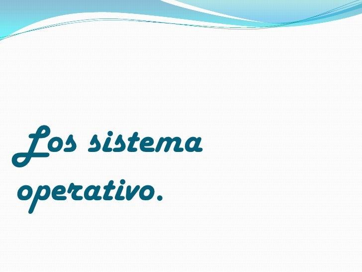Los sistemaoperativo.
