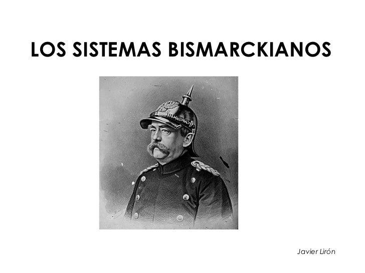 LOS SISTEMAS BISMARCKIANOS Javier Lirón
