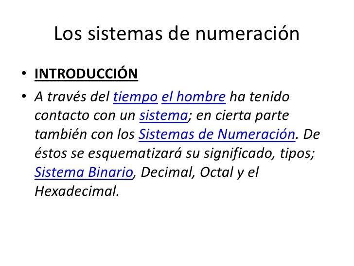 Los sistemas de numeración • INTRODUCCIÓN • A través del tiempo el hombre ha tenido   contacto con un sistema; en cierta p...