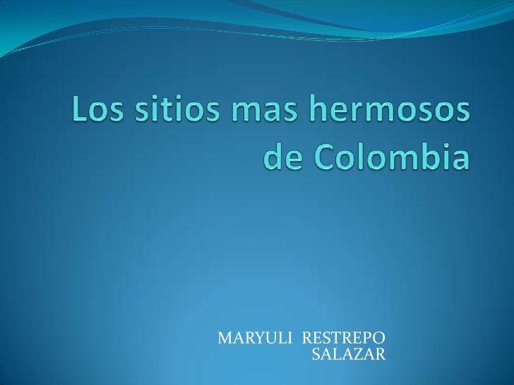Los sitios mas hermosos de Colombia<br />MARYULI  RESTREPO  SALAZAR<br />
