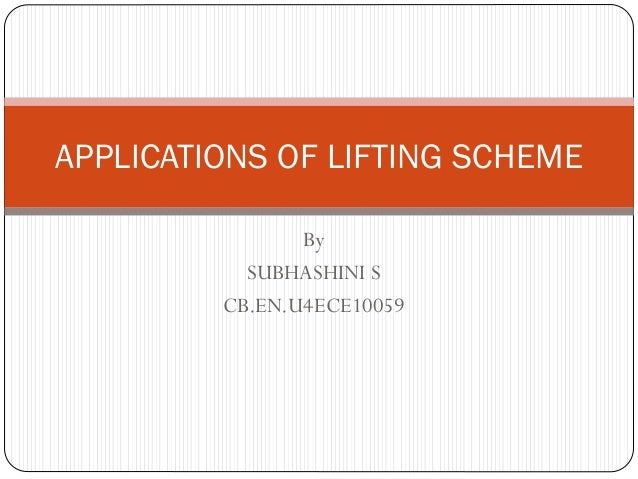 APPLICATIONS OF LIFTING SCHEME By SUBHASHINI S CB.EN.U4ECE10059