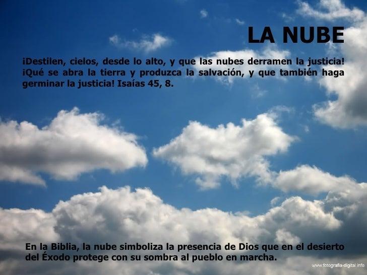 LA NUBE¡Destilen, cielos, desde lo alto, y que las nubes derramen la justicia!¡Qué se abra la tierra y produzca la salvaci...