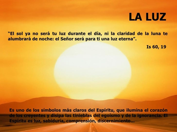 """LA LUZ""""El sol ya no será tu luz durante el día, ni la claridad de la luna tealumbrará de noche: el Señor será para ti una ..."""