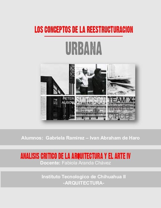 LOS CONCEPTOS DE LA REESTRUCTURACION URBANA AnAlisis Critico de la Arquitectura y el Arte IV Docente: Fabiola Aranda Cháve...