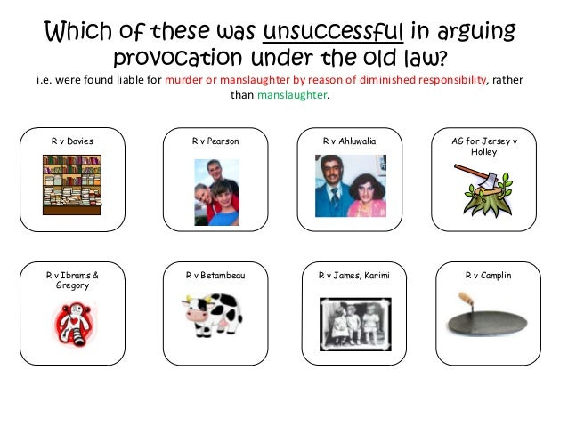 Which of these was unsuccessful in arguing      provocation under the old law?i.e. were found liable for murder or manslau...
