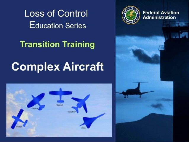 Federal AviationAdministrationLoss of ControlEducation SeriesTransition TrainingComplex Aircraft