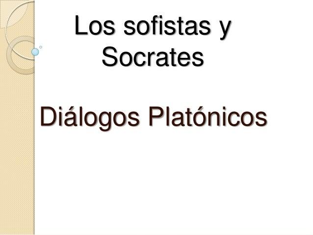 Los sofistas y    SocratesDiálogos Platónicos