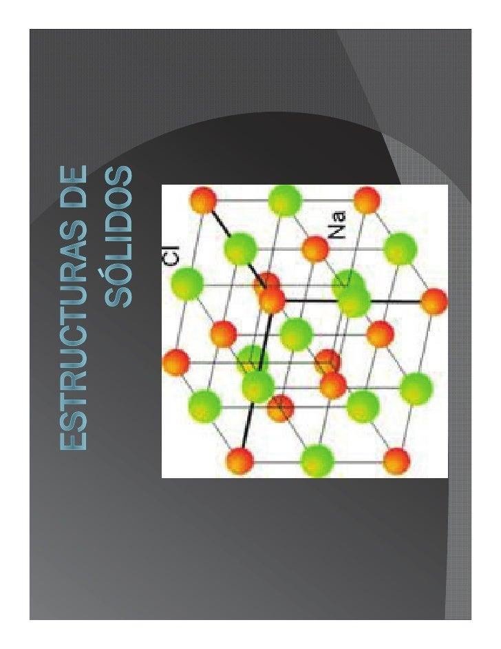  Ahora           nos concentraremos en la relación entre las propiedades de los sólidos     y    sus estructuras         ...