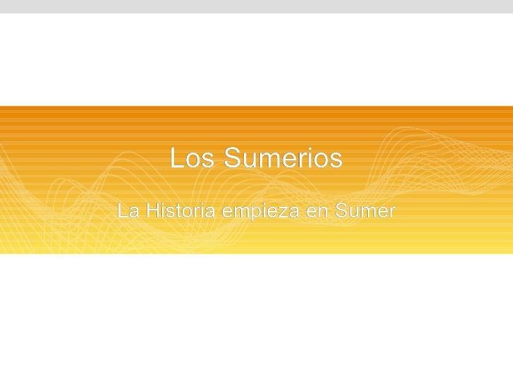 Los Sumerios La Historia empieza en Sumer