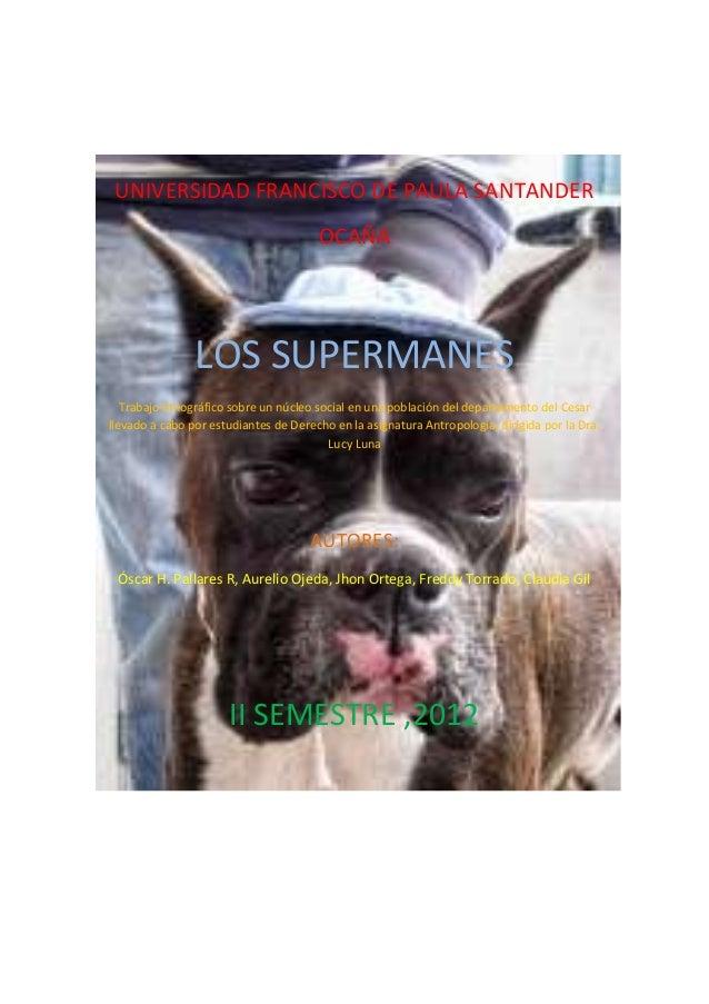UNIVERSIDAD FRANCISCO DE PAULA SANTANDER OCAÑA  LOS SUPERMANES Trabajo Etnográfico sobre un núcleo social en una población...