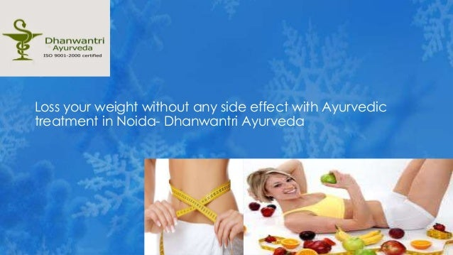 Loss your weight without any side effect with Ayurvedic treatment in Noida- Dhanwantri Ayurveda