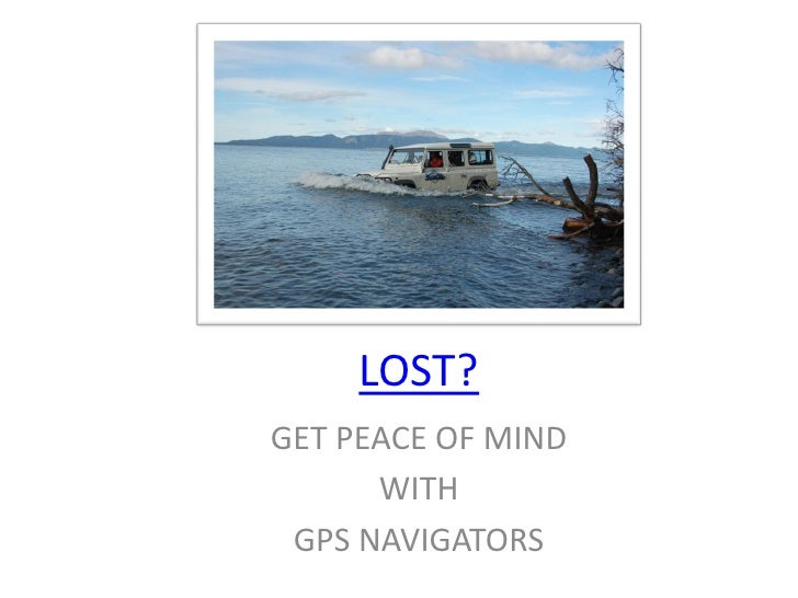 LOST? GET PEACE OF MIND       WITH  GPS NAVIGATORS