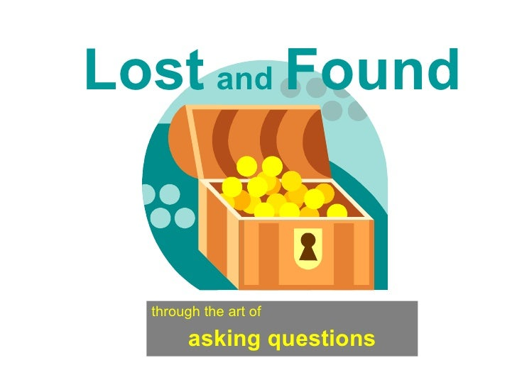 Lost   and   Found through the art of   asking questions