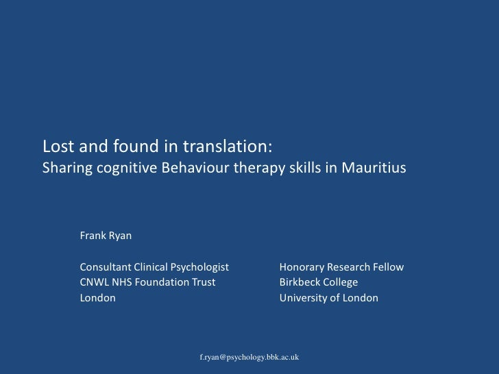 Lost and found in translation: Sharing cognitive Behaviour therapy skills in Mauritius         Frank Ryan       Consultant...