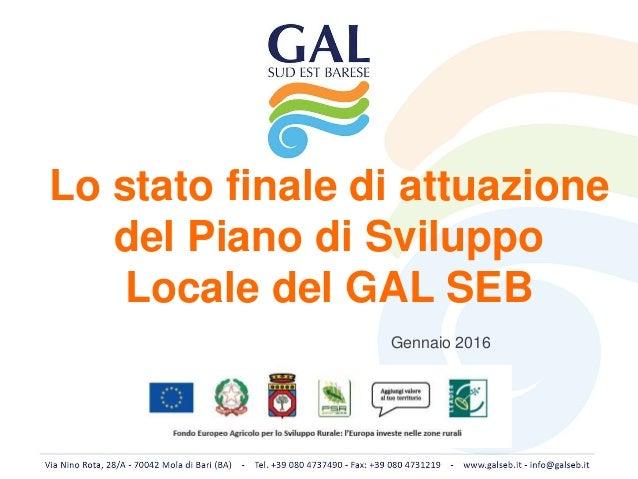 Lo stato finale di attuazione del Piano di Sviluppo Locale del GAL SEB Gennaio 2016