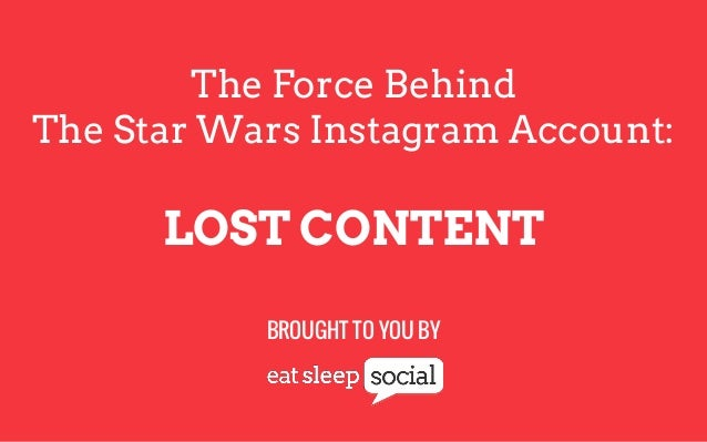 The Force Behind The Star Wars Instagram Account:  LOST CONTENT BROUGHT TO YOU BY