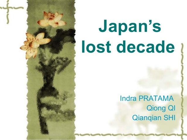 Japan'slost decade    Indra PRATAMA            Qiong QI        Qianqian SHI