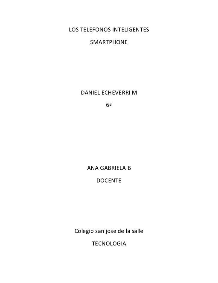 LOS TELEFONOS INTELIGENTES       SMARTPHONE   DANIEL ECHEVERRI M             6ª      ANA GABRIELA B         DOCENTE Colegi...