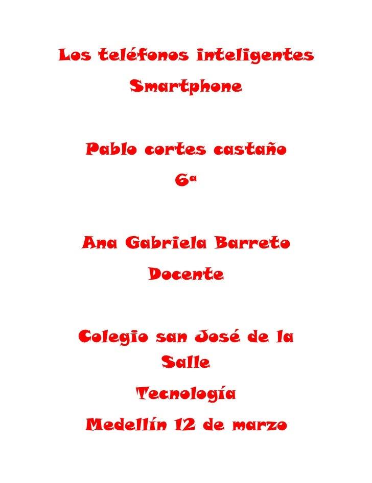 Los teléfonos inteligentes       Smartphone  Pablo cortes castaño           6ª  Ana Gabriela Barreto         Docente  Cole...