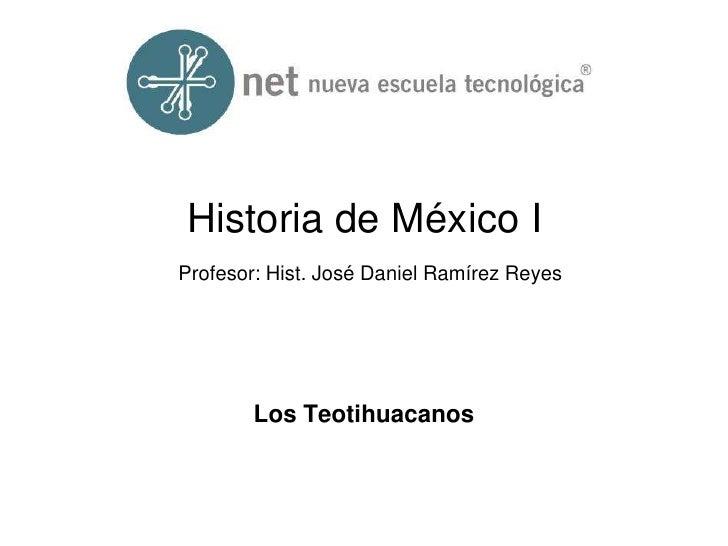 Historia de México IProfesor: Hist. José Daniel Ramírez Reyes<br />Los Teotihuacanos<br />