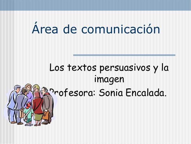 Área de comunicación  Los textos persuasivos y la           imagen  Profesora: Sonia Encalada.