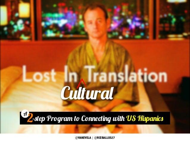 Cultural @VANEVELA | @RCEBALLOS27 2-step Program to Connecting with US Hispanics A 2