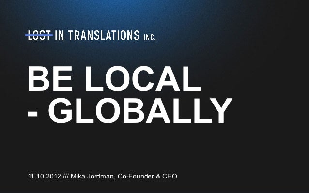 BE LOCAL- GLOBALLY11.10.2012 /// Mika Jordman, Co-Founder & CEO