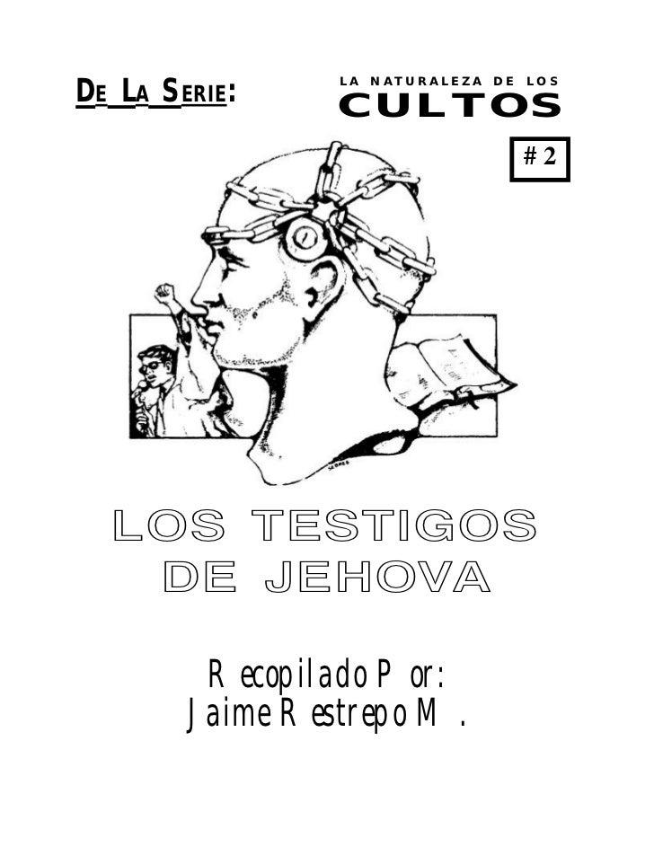 DE LA SERIE:     LA NATURALEZA DE LOS                 CULTOS                                 #2  LOS TESTIGOS   DE JEHOVA ...