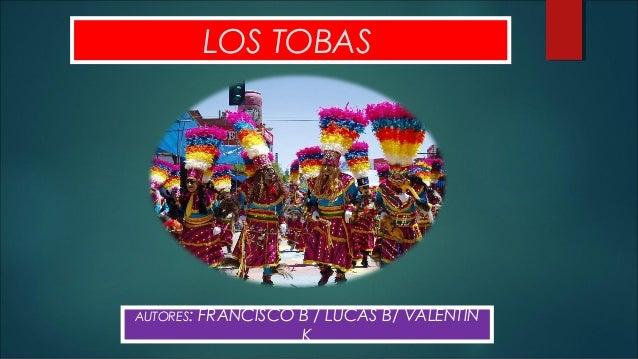 LOS TOBAS AUTORES: FRANCISCO B / LUCAS B/ VALENTIN K