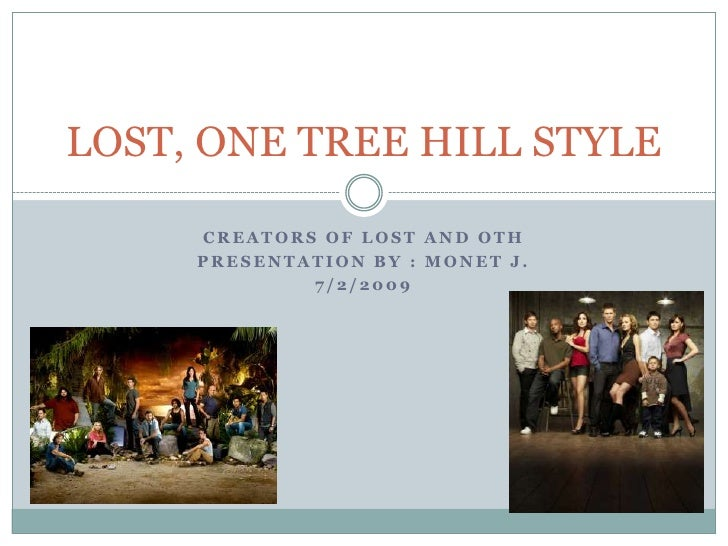 Creators of LOST and OTH<br />Presentation by : Monet J.<br />7/2/2009<br />LOST, ONE TREE HILL STYLE<br />
