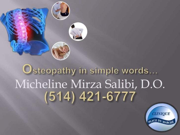 Osteopathy in simple words…(514) 421-6777<br />Micheline Mirza Salibi, D.O.<br />
