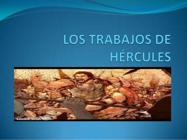 PRIMER TRABAJO Matar al León de Nemea y tomar su piel, que después  llevaría en varios viajes. Hércules intentó matarlo ...