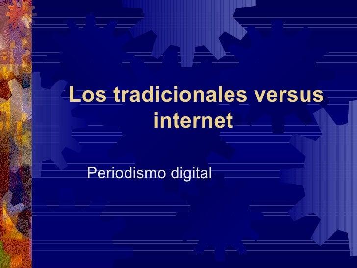 Los tradicionales versus internet   Periodismo digital
